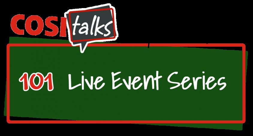 Cosi Talks 101 Live Event Series